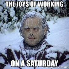 Working On Saturday Meme - the joys of working on a saturday frozen jack meme generator