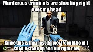 Payday 2 Meme - get the fuck down people payday 2 logic gaming