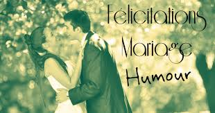 texte felicitation mariage humour félicitation mariage humour