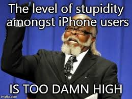 Iphone Users Be Like Meme - too damn high meme imgflip