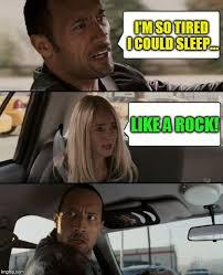 So Tired Meme - the rock driving meme i m so tired i could sleep like a rock