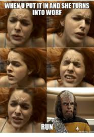 Worf Memes - whenuputitin and she turns into worf run memefulcom worf meme on me me