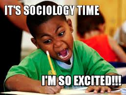 Excited Memes - meme creator it s sociology time i m so excited meme generator