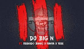 dj big n ft reekado iyanya ycee the trilogy