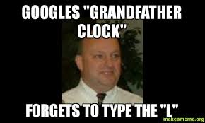 Meme Types - googles grandfather clock forgets to type the l make a meme