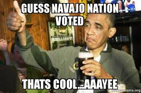 Thats Cool Meme - guess navajo nation voted thats cool aaayee upvote obama make