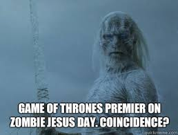 White Walker Meme - game of thrones premier on zombie jesus day coincidence agitated