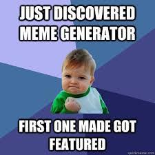 Quick Meme Creator - just discovered meme generator first one made got featured success