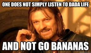 Dada Meme - one does not simply listen to dada life and not go bananas