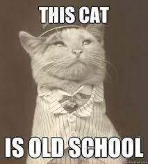 Old School Meme - this cat is old school aristocat quickmeme