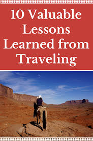 quotes about learning valuable lessons 10 valuable lessons learned from traveling the globetrotting teacher