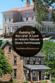 farm houses building off the land a look at historic natural stone farmhouses