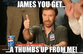 James Meme - james you get a thumbs up from me meme chuck norris