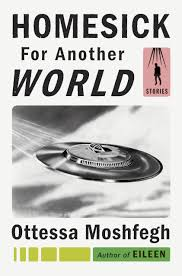 ottessa moshfegh u0027s homesick for another world review time com
