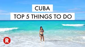 top 5 things to do in cuba don t miss these spots cuba