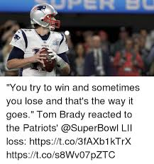 Patriots Lose Meme - patriots you try to win and sometimes you lose and that s the way it