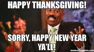Happy Thanksgiving Meme - happy thanksgiving sorry happy new year ya ll meme steve