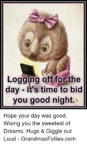 Sweetest Day Meme - logging off for the day it s time to bid you good night hope your