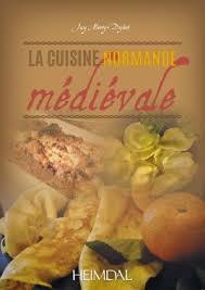 une normande en cuisine la cuisine normande médiévale