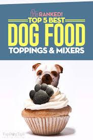top 5 best dog food toppings enhancers u0026 mixers in 2017