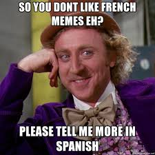 French Memes - so you dont like french memes eh please tell me more in spanish