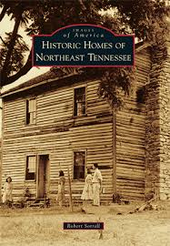 historic homes of northeast tennessee by robert sorrell arcadia