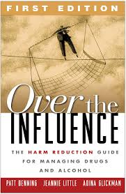 Over The Influence First Edition The Harm Reduction Guide For