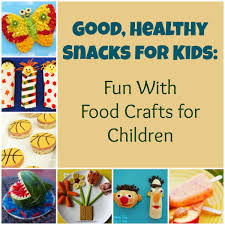 good healthy snacks for kids fun with food crafts for children