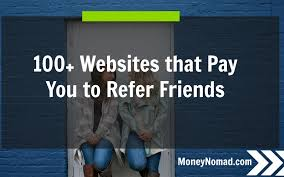over 100 websites that pay you to refer friends money nomad