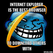 Meme Pics Download - internet explorer is the best browser to download others with