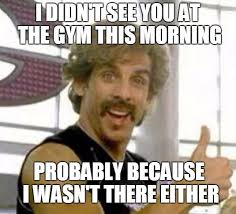 You Funny Meme - didn t see you funny gym meme