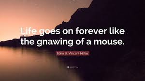 life goes on wallpapers edna st vincent millay quote u201clife goes on forever like the