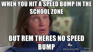 Speed Bump Meme - when you hit a speed bump in the school zone but rem theres no speed