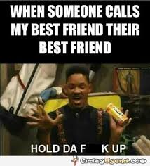 Hold Up Meme - best friend situation
