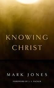 Image Of Christ by Knowing Christ Mark Jones 9781848716308 Amazon Com Books