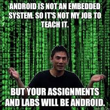 Not My Job Meme - android is not an embedded system so it s not my job to teach it