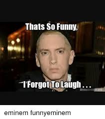 Forgot Meme - thats so funny i forgot to laugh eminem funnyeminem eminem meme