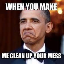 Clean Up Meme - meme creator when you make me clean up your mess meme generator