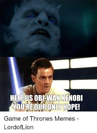 Obi Wan Kenobi Meme - help us obi wan kenobi youre our only hope game of thrones memes