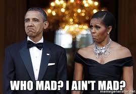 I Aint Mad Meme - who mad i ain t mad funny barack obama and michelle obama