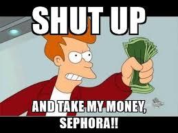 Take My Money Meme Generator - shut up and take my money sephora fry shut up meme generator
