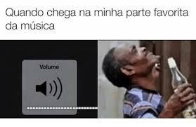 Musica Meme - quando chega na minha parte favorita da musica volume meme on me me