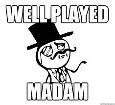 Madam Meme - well played madam feel like a sir quickmeme