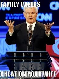 Newt Gingrich Meme - family values cheat on your wife politics political memes