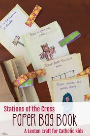 lenten craft for catholic kids a stations of the cross paper bag book