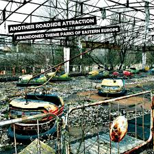 abandoned amusement park abandoned theme parks of eastern europe another roadside attraction