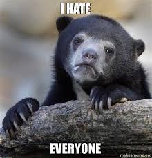 I Hate Everyone Meme - i hate everyone make a meme