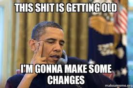 Old Phone Meme - this shit is getting old i m gonna make some changes obama