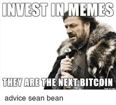 Advice Memes - invest in meme they are the nekt bitcoin made on imgur advice sean