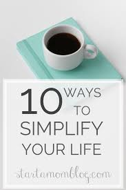 How To Simplify Your Home by 10 Practical Steps To Minimalism For Moms Start A Mom Blog